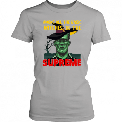 Among All The Basic Witches Be The Supreme Halloween T-Shirt