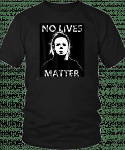 Halloween no lives matter michael myers T-Shirt