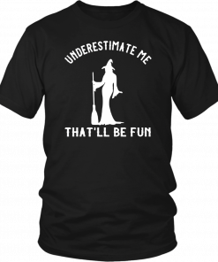 Underestimate Me That'll Be Fun Funny Halloween Witch Gift T-Shirt
