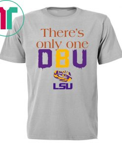 There's Only One DBU LSU Tigers Football 2019 T-Shirt
