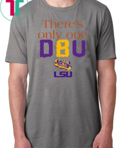 There's Only One DBU LSU Tigers Football T-Shirts