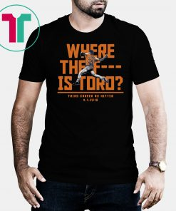 Where The F Is Toro T-Shirt