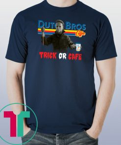 Trick Or Cafe Dutch Bros Michael Myers T-Shirt