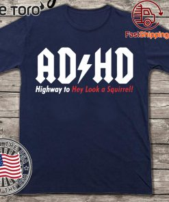 ADHD Highway to hey look a squirrel Tee Shirt