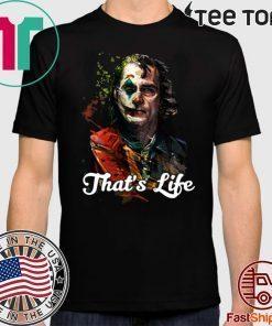 That's Life Joker Joaquin Phoenix Cool Gift T Shirt