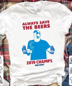 Bud Light Always Save The Beers 2019 Champs Shirt