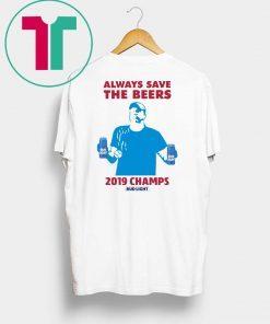 Bud Light Guys Jeff Adams Always Save The Beers 2019 Champs Shirt