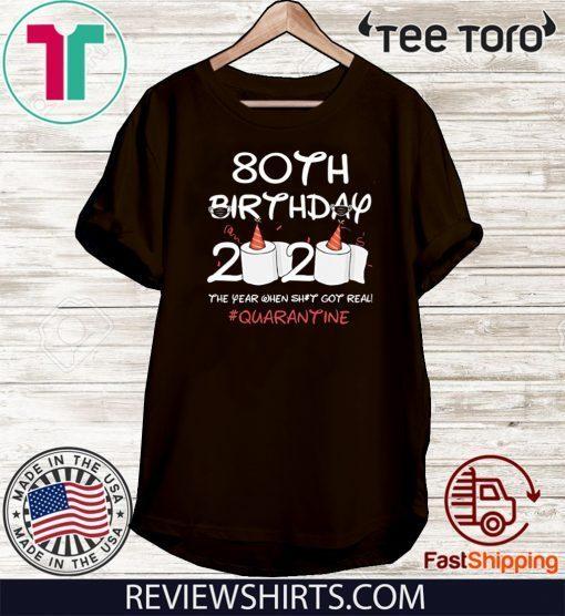 80th Birthday 2020 T-Shirt - The Year When Shit Got Real Quarantined Shirt Social Distancing