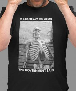 15 Days To Slow The Spread Government Said Skeleton Shirt